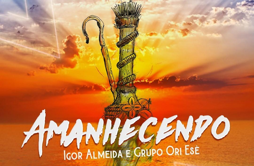 Amanhecendo - Igor Almeida e Grupo Orí Esè