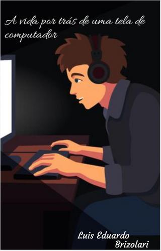 A vida atrás de uma tela de computador.