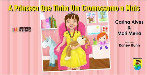 Um pouco das histórias dos livros do Literatura Acessível – Livro: A Princesa Que Tinha Um Cromossomo A Mais