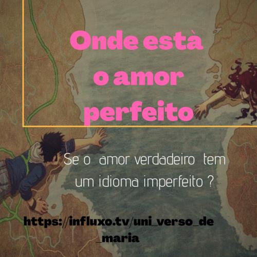Onde está  o amor  perfeito? Se o amor verdadeiro  tem  um idioma imperfeito?