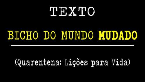 BICHO DO MUNDO MUDADO (Quarentena: Lições para Vida)
